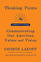 Thinking points : communicating our American values and vision : a progressive's handbook