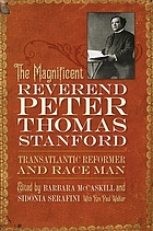 The magnificent Reverend Peter Thomas Stanford : transatlantic reformer and race man