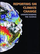 Reporting on climate change : understanding the science