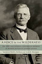 A voice in the wilderness : the 1888-1930 General Conference sermons of Mormon historian Andrew Jenson
