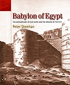 Babylon of Egypt : the Archaeology of Old Cairo and the origins of the city