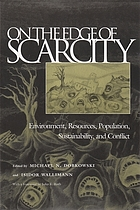 On the edge of scarcity : environment, resources, population, sustainability, and conflict