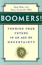 Boomers! : funding your future in an age of uncertainty