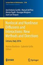 Nonlocal and nonlinear diffusions and interactions : new methods and directions : Cetraro, Italy 2016