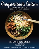 Compassionate cuisine : 125 plant-based recipes from our vegan kitchen : a cookbook from Catskill Animal Sanctuary