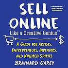 Sell online like a creative genius : a guide for artists, entrepreneurs, inventors, and kindred spirits