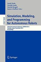 Simulation, modeling, and programming for autonomous robots : third international conference, SIMPAR 2012, Tsukuba, Japan, November 5-8, 2012 : proceedings
