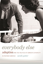 Everybody else : adoption and the politics of domestic diversity in postwar America