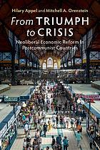 From triumph to crisis : neoliberal economic reform in postcommunist countries