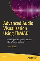 Advanced audio visualization using ThMAD : creating amazing graphics with open source software