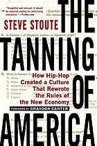 The tanning of america : how hip-hop created a culture that rewrote the rules of the new economy