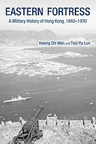 Eastern fortress : a military history of Hong Kong, 1840-1970