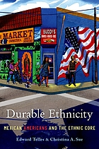 Durable ethnicity : Mexican Americans and the ethnic core