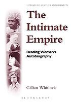 The intimate empire : reading women's autobiography