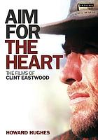 Aim for the heart : the films of Clint Eastwood