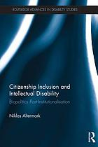 Citizenship inclusion and intellectual disability : biopolitics post-institutionalisation