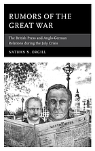 Rumors of the Great War : the British press and Anglo-German relations during the July Crisis
