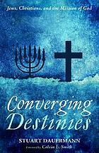 Converging destinies : Jews, Christians, and the mission of God