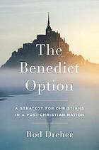The Benedict option : a strategy for Christians in a post-Christian nation