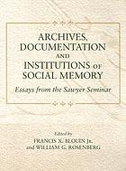 Archives, documentation, and institutions of social memory : essays from the Sawyer Seminar