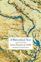 A Watershed Year: Anatomy of the Iowa Floods of 2008 (A Bur Oak Book)