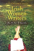 Irish women writers : an A-to-Z guide