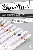 Next level screenwriting : insights, ideas and inspiration for the intermediate screenwriter