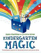 Kindergarten magic : theme-based lessons for building literacy and library skills