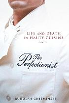 The perfectionist : life and death in haute cuisine