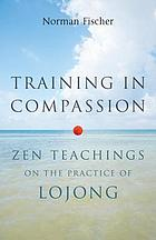 Training in compassion : Zen teachings on the practice of Lojong