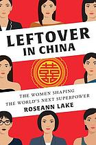 Leftover in China : the women shaping the world's next superpower