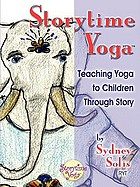 Storytime yoga : teaching yoga to children through story