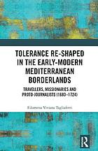 Tolerance re-shaped in the early-modern Mediterranean borderlands : travellers, missionaries and proto-journalists (1683-1724)