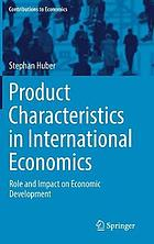 Product Characteristics in International Economics : Role and Impact on Economic Development