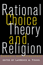 Rational choice theory and religion : summary and assessment