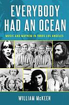 Everybody had an ocean : music and mayhem in 1960s Los Angeles