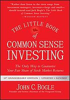 The Little Book of Common Sense Investing : the Only Way to Guarantee Your Fair Share of Stock Market Returns.