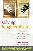 Solving tough problems : an open way of talking, listening, and creating new realities