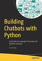 Building chatbots with Python : using natural language processing and machine learning