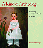 A kind of archeology : collecting American folk art, 1876-1976