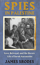 Spies in Palestine : love, betrayal, and the heroic life of Sarah Aaronsohn