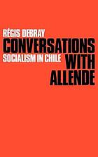 Conversations with Allende: socialism in Chile;