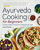 Ayurveda cooking for beginners : an Ayurvedic cookbook to balance & heal