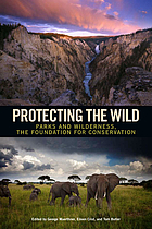 Protecting the wild : parks and wilderness, the foundation for conservation