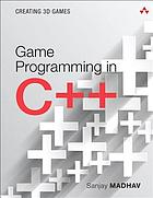 Game programming in C++ : creating 3D games