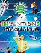 Inventions : a thousand years of bright ideas and the science that inspired them