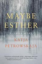 Maybe Esther : a family story