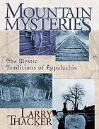 Mountain mysteries : the mystic traditions of Appalachia