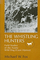 The whistling hunters : field studies of the Asiatic wild dog (Cuon alpinus)