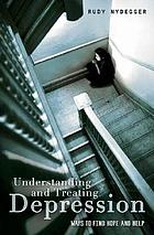 Understanding and Treating Depression: ways to find hope and help